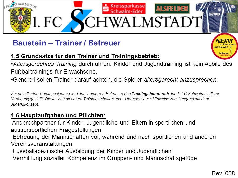 Rev. 008 1.5 Grundsätze für den Trainer und Trainingsbetrieb: Altersgerechtes Training durchführen. Kinder und Jugendtraining ist kein Abbild des Fußb