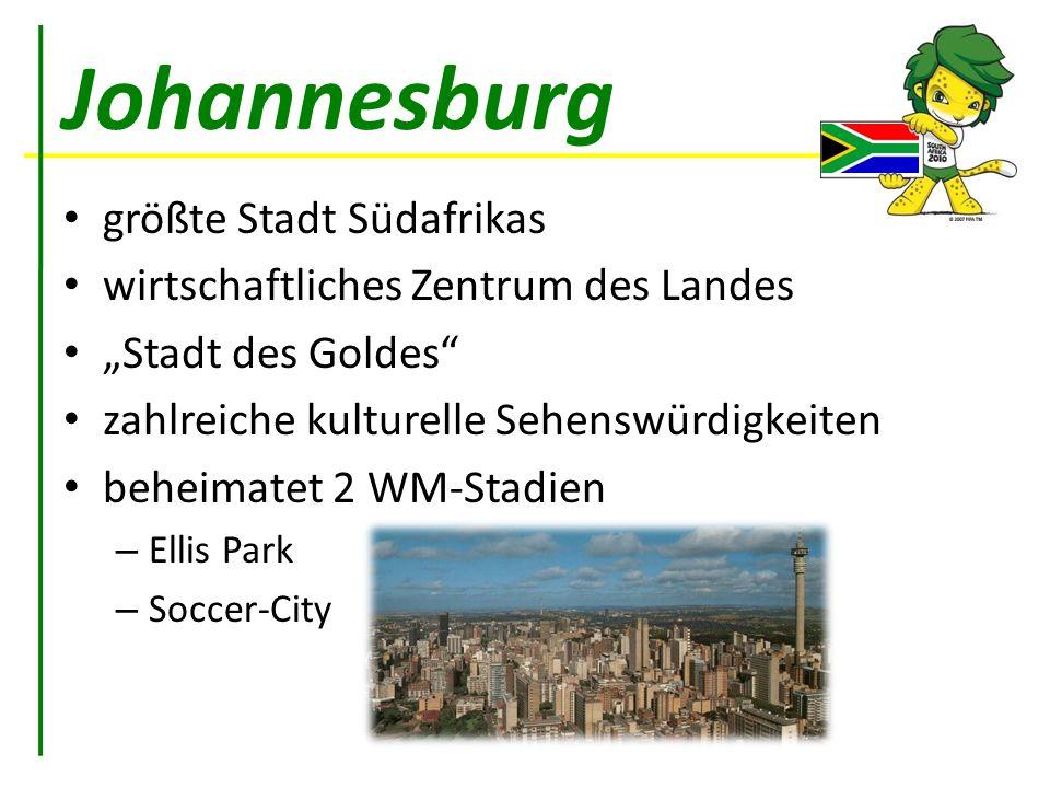 Johannesburg größte Stadt Südafrikas wirtschaftliches Zentrum des Landes Stadt des Goldes zahlreiche kulturelle Sehenswürdigkeiten beheimatet 2 WM-Sta