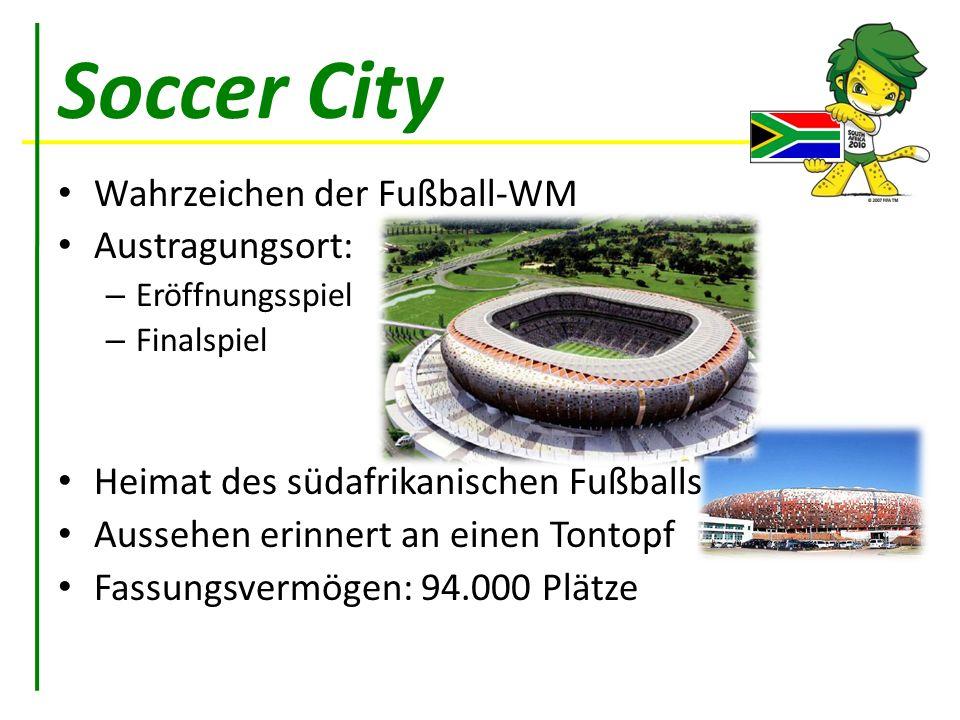 Soccer City Wahrzeichen der Fußball-WM Austragungsort: – Eröffnungsspiel – Finalspiel Heimat des südafrikanischen Fußballs Aussehen erinnert an einen