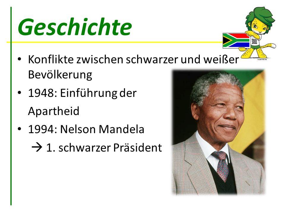 Geschichte Konflikte zwischen schwarzer und weißer Bevölkerung 1948: Einführung der Apartheid 1994: Nelson Mandela 1. schwarzer Präsident
