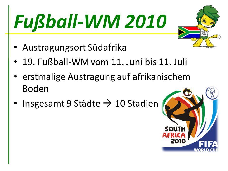 Fußball-WM 2010 Austragungsort Südafrika 19. Fußball-WM vom 11. Juni bis 11. Juli erstmalige Austragung auf afrikanischem Boden Insgesamt 9 Städte 10