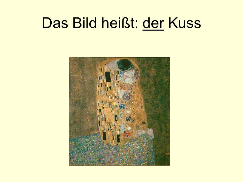 Das Bild heißt: der Kuss