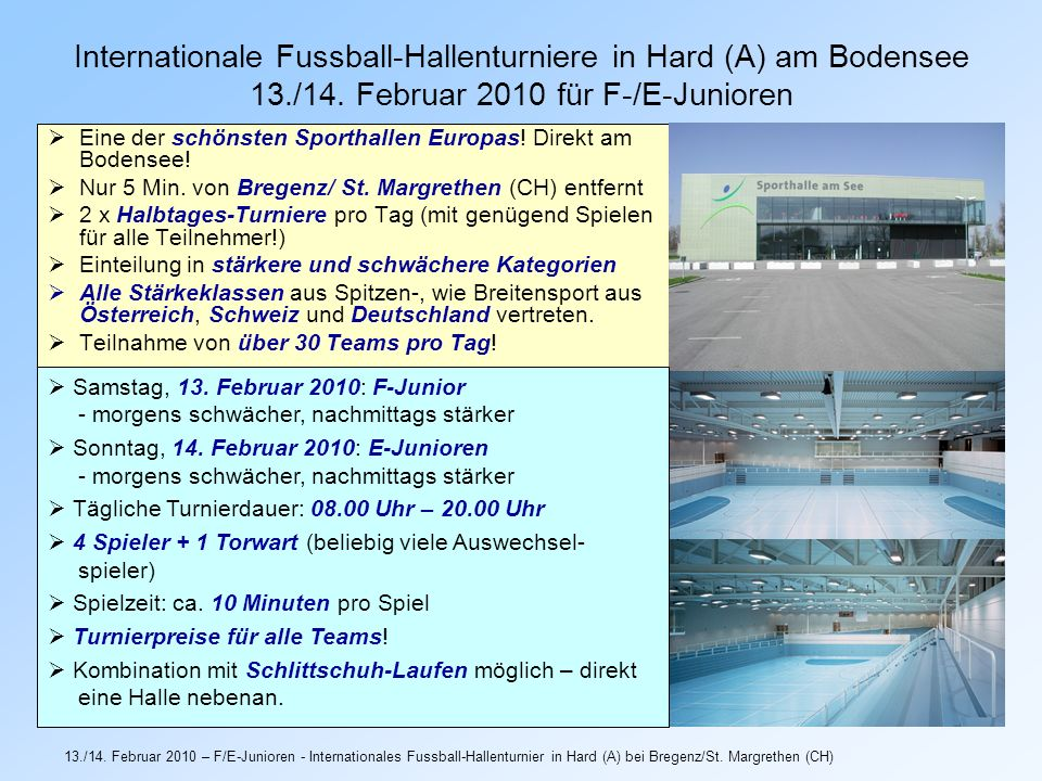 13./14. Februar 2010 – F/E-Junioren - Internationales Fussball-Hallenturnier in Hard (A) bei Bregenz/St. Margrethen (CH) Internationale Fussball-Halle