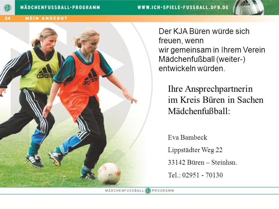 Der KJA Büren würde sich freuen, wenn wir gemeinsam in Ihrem Verein Mädchenfußball (weiter-) entwickeln würden. Ihre Ansprechpartnerin im Kreis Büren