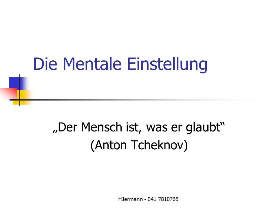 HJermann - 041 7810765 Die Mentale Einstellung Der Mensch ist, was er glaubt (Anton Tcheknov)