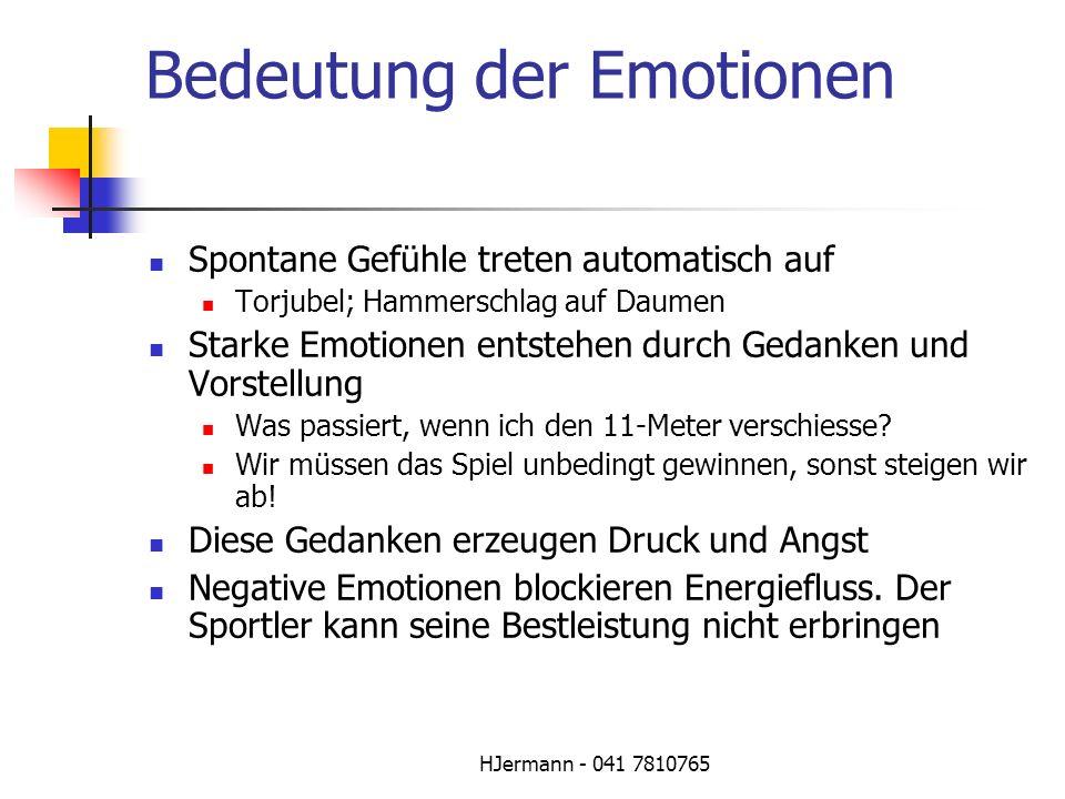 HJermann - 041 7810765 Bedeutung der Emotionen Spontane Gefühle treten automatisch auf Torjubel; Hammerschlag auf Daumen Starke Emotionen entstehen du