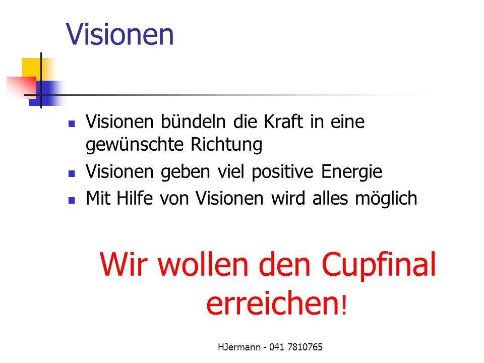 HJermann - 041 7810765 Visionen Visionen bündeln die Kraft in eine gewünschte Richtung Visionen geben viel positive Energie Mit Hilfe von Visionen wir