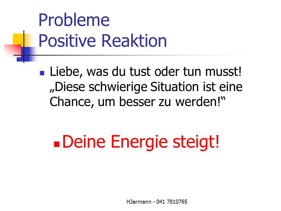 HJermann - 041 7810765 Probleme Positive Reaktion Liebe, was du tust oder tun musst! Diese schwierige Situation ist eine Chance, um besser zu werden!