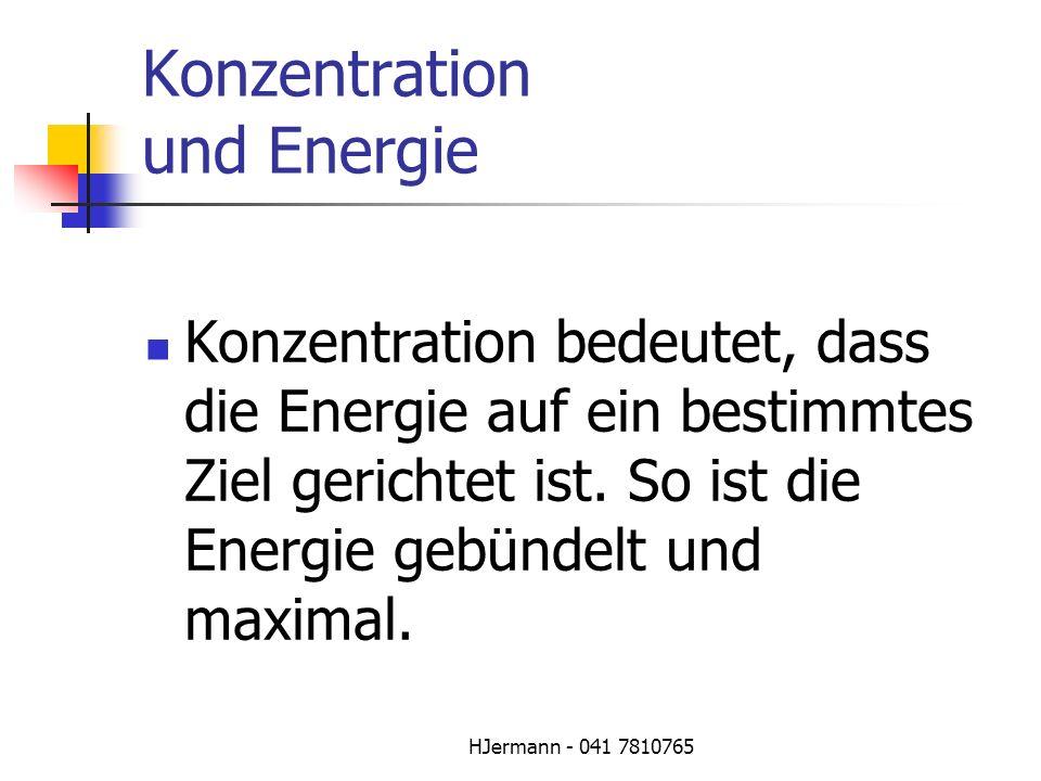 HJermann - 041 7810765 Konzentration und Energie Konzentration bedeutet, dass die Energie auf ein bestimmtes Ziel gerichtet ist. So ist die Energie ge
