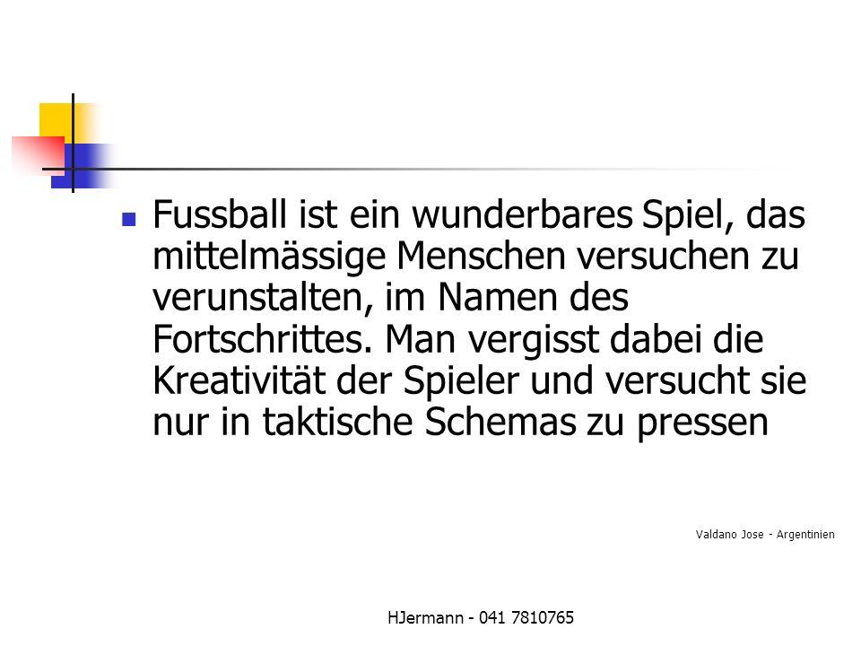 Fussball ist ein wunderbares Spiel, das mittelmässige Menschen versuchen zu verunstalten, im Namen des Fortschrittes. Man vergisst dabei die Kreativit