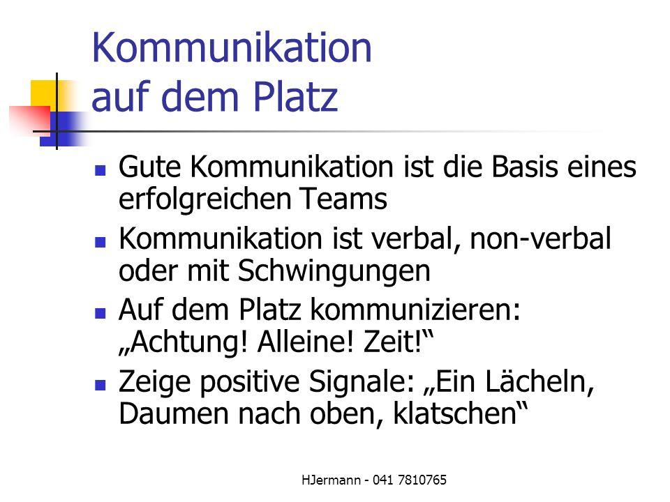 HJermann - 041 7810765 Kommunikation auf dem Platz Gute Kommunikation ist die Basis eines erfolgreichen Teams Kommunikation ist verbal, non-verbal ode