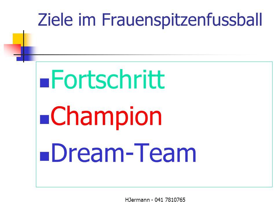 HJermann - 041 7810765 Ziele im Frauenspitzenfussball Fortschritt Champion Dream-Team