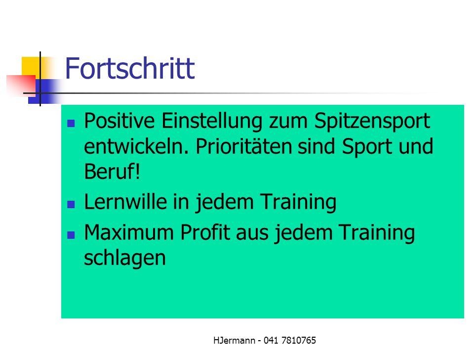 HJermann - 041 7810765 Fortschritt Positive Einstellung zum Spitzensport entwickeln. Prioritäten sind Sport und Beruf! Lernwille in jedem Training Max