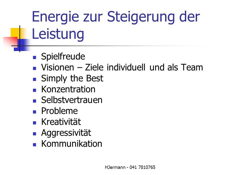 HJermann - 041 7810765 Energie zur Steigerung der Leistung Spielfreude Visionen – Ziele individuell und als Team Simply the Best Konzentration Selbstv