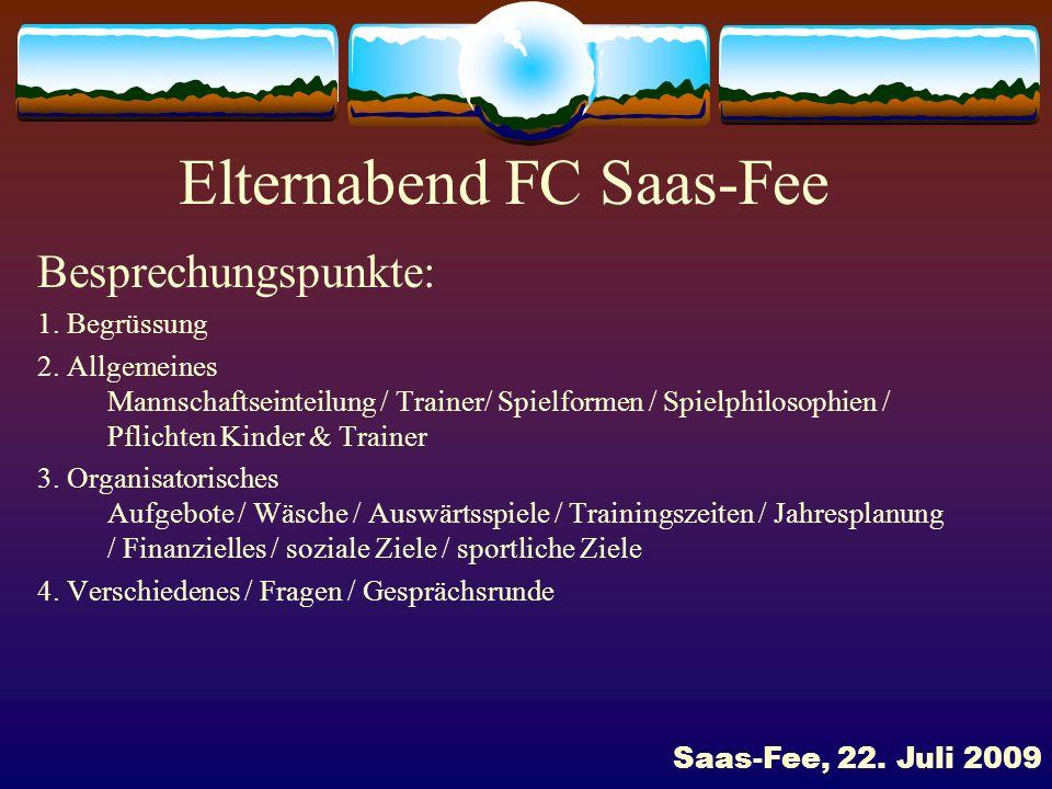 Elternabend FC Saas-Fee Besprechungspunkte: 1. Begrüssung 2. Allgemeines Mannschaftseinteilung / Trainer/ Spielformen / Spielphilosophien / Pflichten