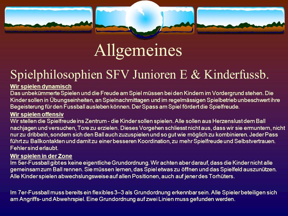Allgemeines Spielphilosophien SFV Junioren E & Kinderfussb. Wir spielen dynamisch Das unbekümmerte Spielen und die Freude am Spiel müssen bei den Kind