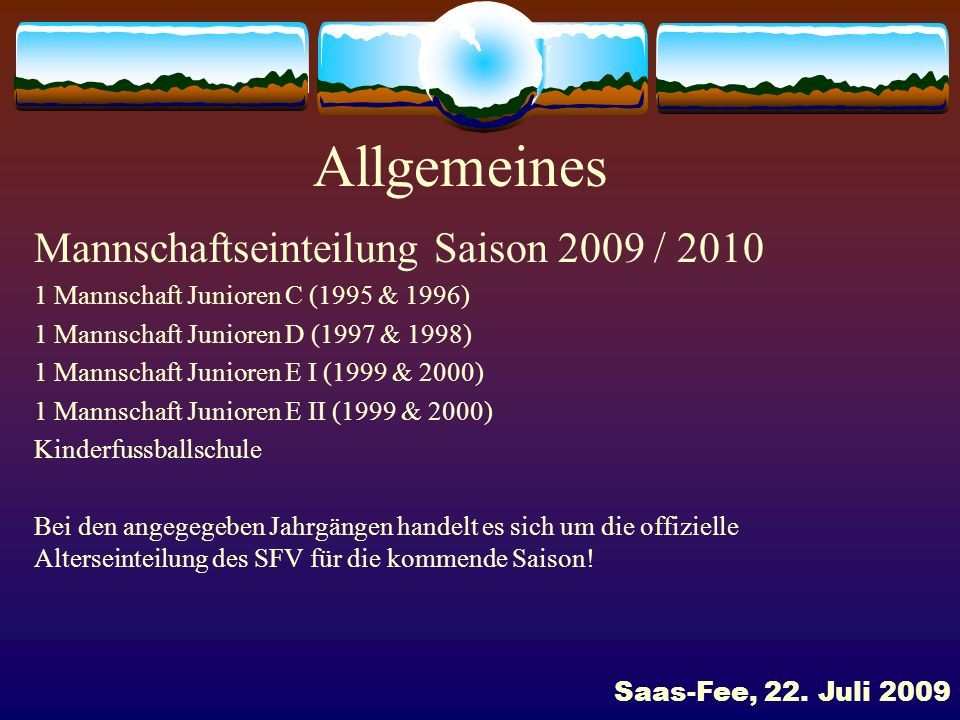 Allgemeines Mannschaftseinteilung Saison 2009 / 2010 1 Mannschaft Junioren C (1995 & 1996) 1 Mannschaft Junioren D (1997 & 1998) 1 Mannschaft Junioren