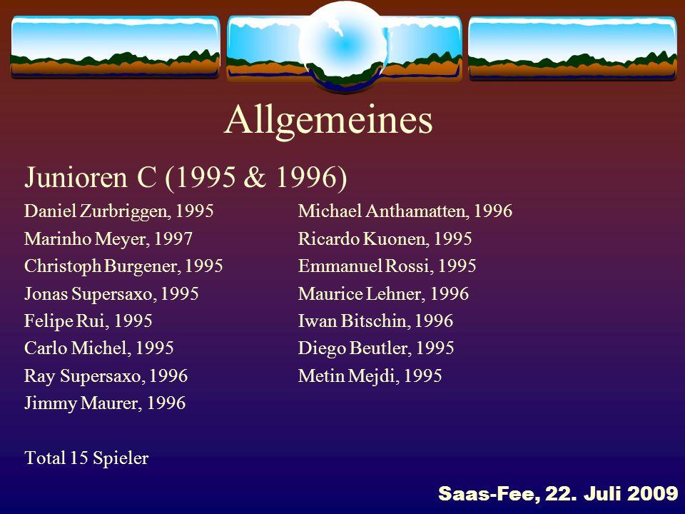 Allgemeines Junioren D (1997 & 1998) Yves Anthamatten, 1998Simon Hugo, 1998 Yannick Brunner, 1998Julie Kohler, 1998 Patrice Zurbriggen, 1998Louis Lehner, 1999 Luca Kuonen, 1999Jamie Supersaxo, 1999 Philip Radojkovic, 1999Diego Kalbermatten, 1999 Dario Michel, 1997Steve Bumann, 1997 Angelo Barbiero, 1997Daniel Koturovic, 1997 Dario Bumann, 1998 Total 15 Spieler Saas-Fee, 22.