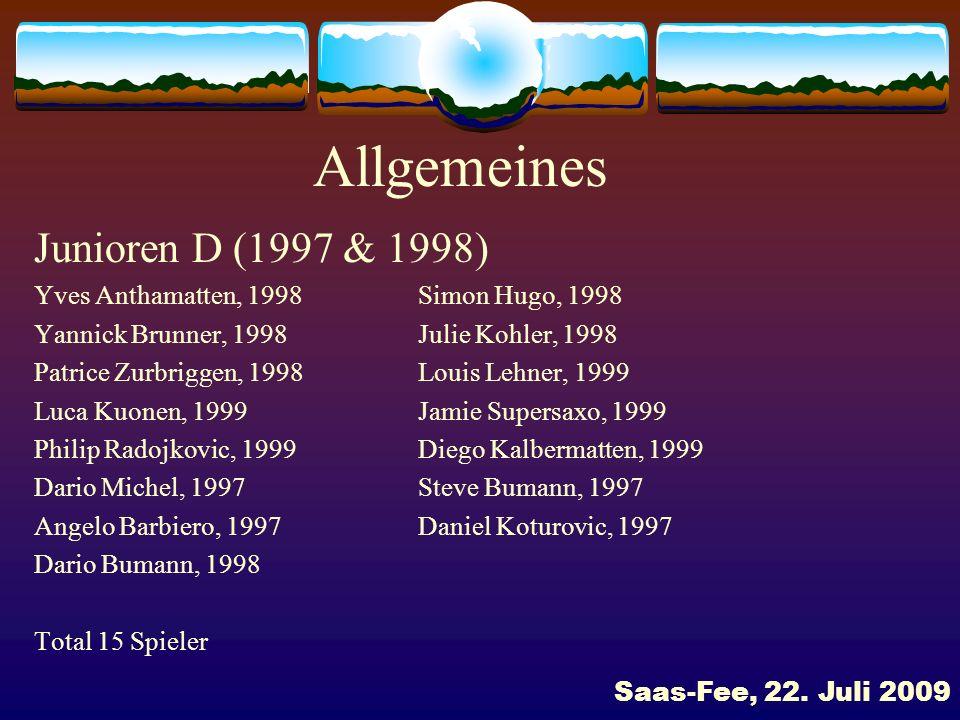Allgemeines Junioren E I (1999 & 2000) Mike Bumann, 2000Fabrice Bumann, 2000 Yannis Anthamatten, 2000Cedric Schwarzl, 2000 Tim Bumann, 2000Sascha Bandet, 2000 Kai Anthamatten, 2001Mika Andenmatten, 2001 Dario Banz, 2001Alessandro Fallegger, 2001 Pascal Roten, 2001Darko Koturovic, 2000 Noah Bumann, 2001Steve Hartmann, 2000 Nicole Kalbermatten, 1999 Total 15 Spieler Saas-Fee, 22.