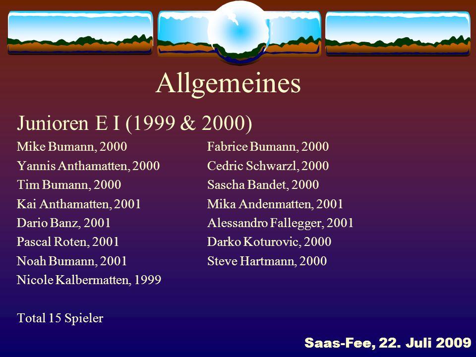 Allgemeines Junioren E II (1999 & 2000) Joel Arnold, 2002Gabriele Barbiero, 2002 Nemanja Zuza, 2002Loris Kalbermatten, 2002 Pascal Kalbermatten, 2002Marco Kocic, 2002 Luc Kohler, 2002Yanick Ries, 2002 Schirin Stillhart, 2002Sven Zbinden, 2002 Adrian Bumann, 2001Angelo Bumann, 2001 Sven Bumann, 2001Dave Locher, 2002 Luca Derivaz, 2001 Total 15 Spieler Saas-Fee, 22.