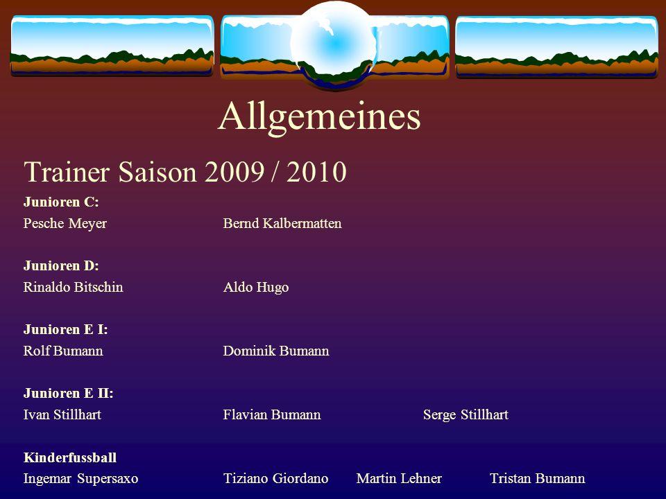 Allgemeines Trainer Saison 2009 / 2010 Junioren C: Pesche MeyerBernd Kalbermatten Junioren D: Rinaldo BitschinAldo Hugo Junioren E I: Rolf BumannDomin