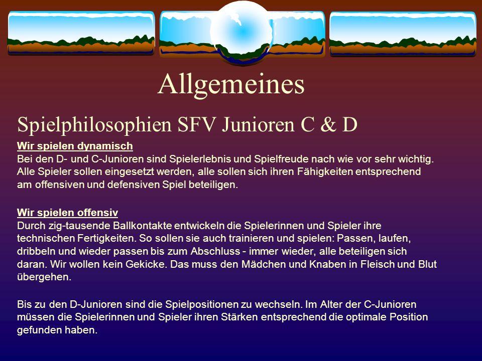 Allgemeines Spielphilosophien SFV Junioren C & D Wir spielen dynamisch Bei den D- und C-Junioren sind Spielerlebnis und Spielfreude nach wie vor sehr