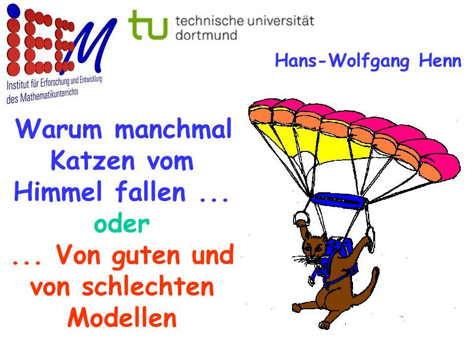 Warum manchmal Katzen vom Himmel fallen... oder... Von guten und von schlechten Modellen Hans-Wolfgang Henn