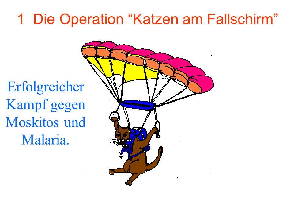 1 Die Operation Katzen am Fallschirm Erfolgreicher Kampf gegen Moskitos und Malaria.