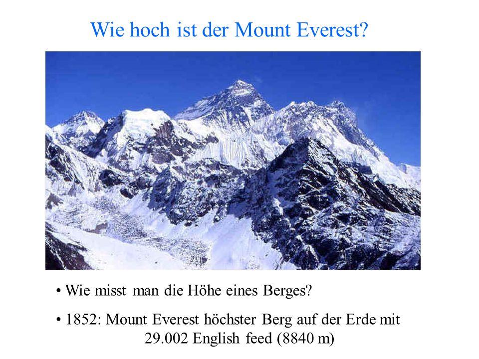 Wie hoch ist der Mount Everest? Wie misst man die Höhe eines Berges? 1852: Mount Everest höchster Berg auf der Erde mit 29.002 English feed (8840 m)