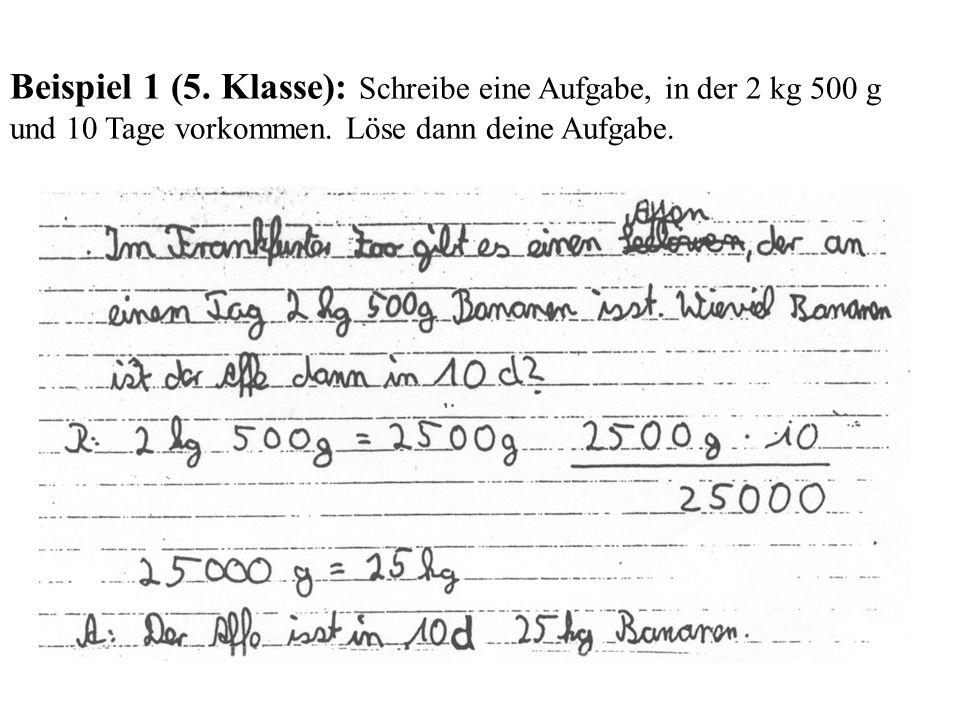 Beispiel 1 (5. Klasse): Schreibe eine Aufgabe, in der 2 kg 500 g und 10 Tage vorkommen. Löse dann deine Aufgabe.