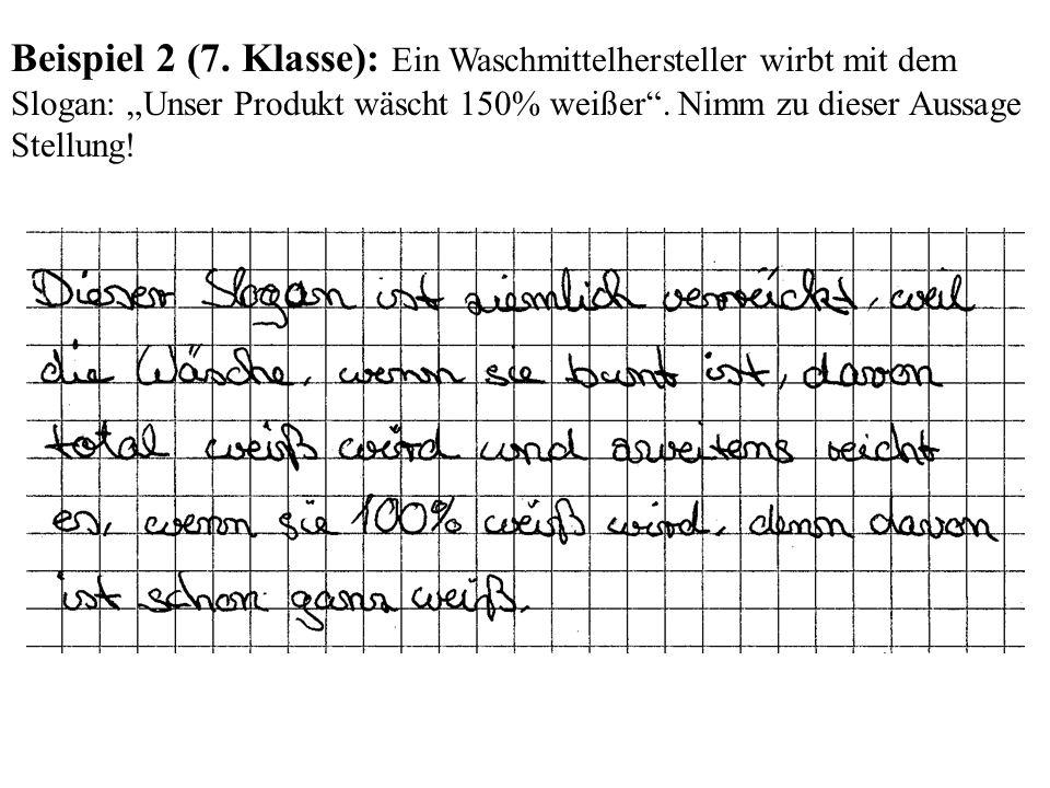 Beispiel 2 (7. Klasse): Ein Waschmittelhersteller wirbt mit dem Slogan: Unser Produkt wäscht 150% weißer. Nimm zu dieser Aussage Stellung!