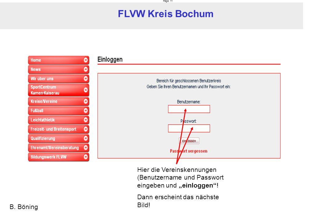 Page 11 FLVW Kreis Bochum B. Böning Hier die Vereinskennungen (Benutzername und Passwort eingeben und einloggen! Dann erscheint das nächste Bild!