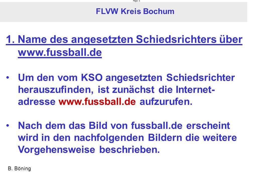 Page 3 FLVW Kreis Bochum B. Böning 1. Name des angesetzten Schiedsrichters über www.fussball.de Um den vom KSO angesetzten Schiedsrichter herauszufind