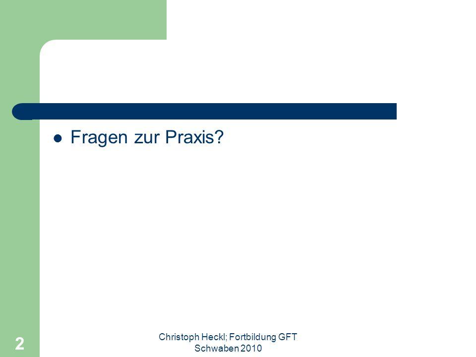 Fragen zur Praxis? Christoph Heckl; Fortbildung GFT Schwaben 2010 2