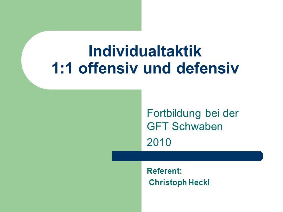 Christoph Heckl; Fortbildung GFT Schwaben 2010 13 – Die Individualtaktik 1:1 ist das Fundament allen taktischen Handelns – Das 1:1 ist die Seele des Fußballspiels oder...