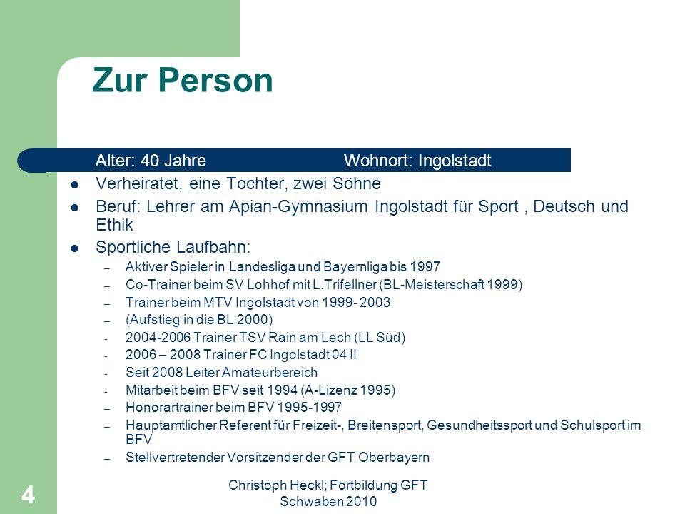 Christoph Heckl; Fortbildung GFT Schwaben 2010 14 mit den Worten von Sepp Herberger Die Summe der gewonnenen Zweikämpfe entscheidet das Spiel