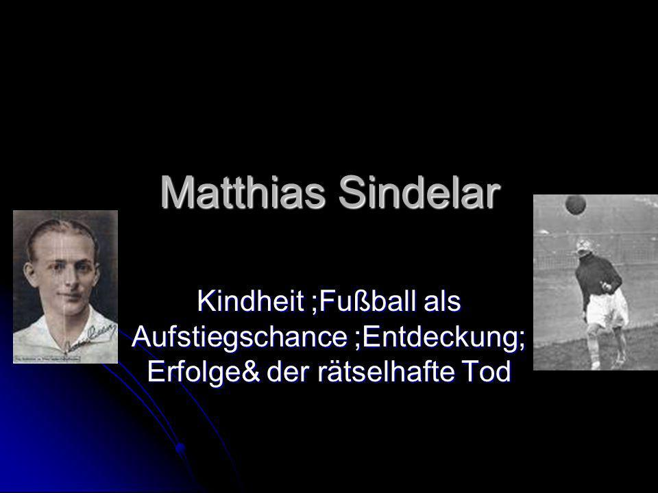 Matthias Sindelar Kindheit ;Fußball als Aufstiegschance ;Entdeckung; Erfolge& der rätselhafte Tod