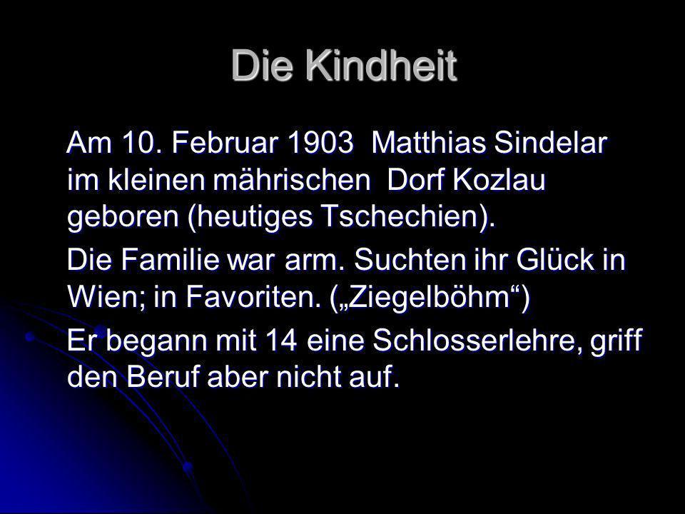 Die Kindheit Am 10. Februar 1903 Matthias Sindelar im kleinen mährischen Dorf Kozlau geboren (heutiges Tschechien). Am 10. Februar 1903 Matthias Sinde