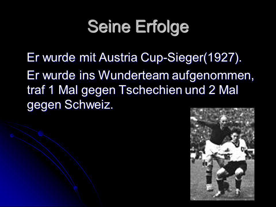 Seine Erfolge Er wurde mit Austria Cup-Sieger(1927). Er wurde mit Austria Cup-Sieger(1927). Er wurde ins Wunderteam aufgenommen, traf 1 Mal gegen Tsch
