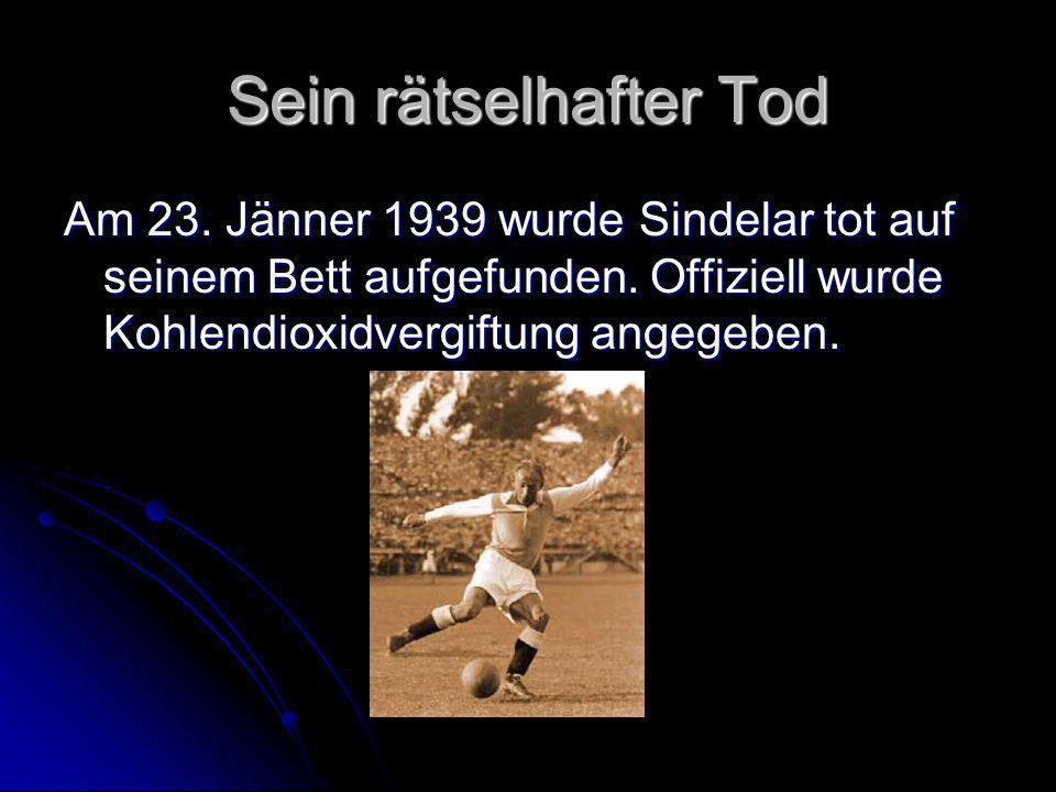 Sein rätselhafter Tod Am 23. Jänner 1939 wurde Sindelar tot auf seinem Bett aufgefunden. Offiziell wurde Kohlendioxidvergiftung angegeben.