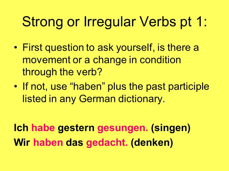 Strong or Irregular Verbs pt 1: First question to ask yourself, is there a movement or a change in condition through the verb.