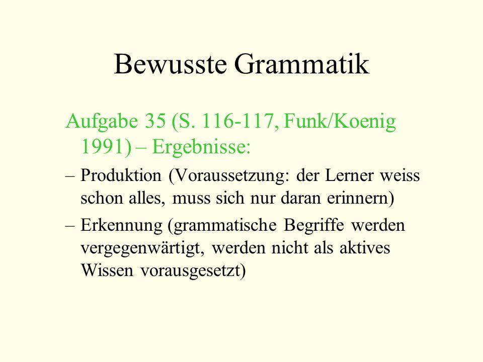 Bewusste Grammatik Aufgabe 35 (S. 116-117, Funk/Koenig 1991) – Ergebnisse: –Produktion (Voraussetzung: der Lerner weiss schon alles, muss sich nur dar