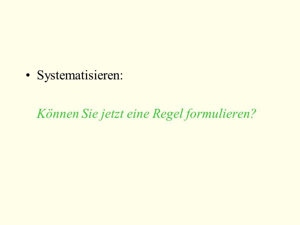 Systematisieren: Können Sie jetzt eine Regel formulieren?