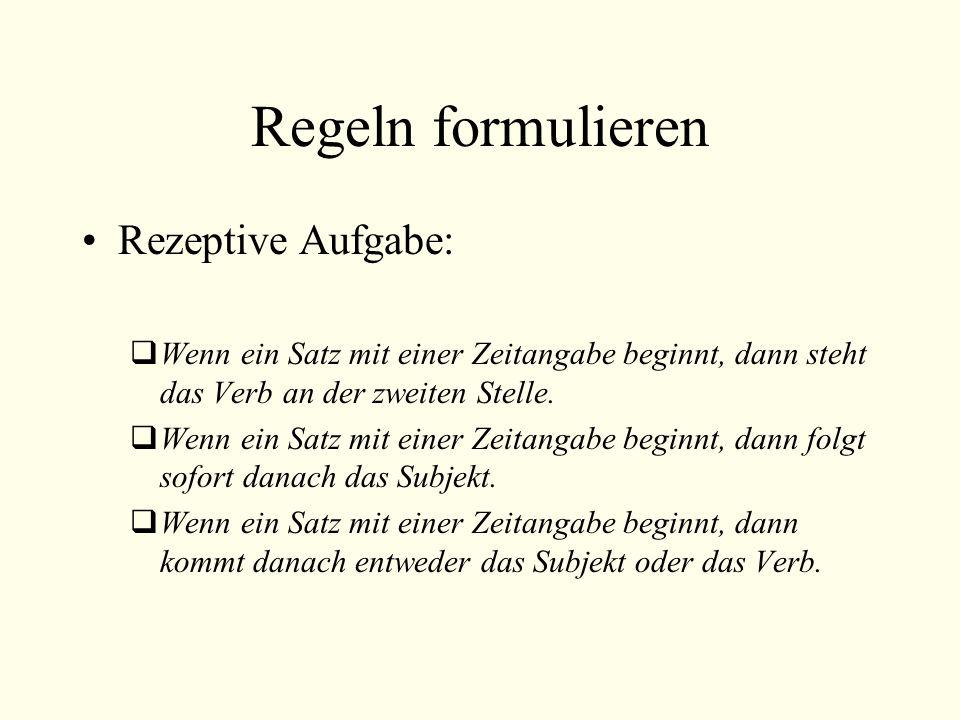 Regeln formulieren Rezeptive Aufgabe: Wenn ein Satz mit einer Zeitangabe beginnt, dann steht das Verb an der zweiten Stelle. Wenn ein Satz mit einer Z