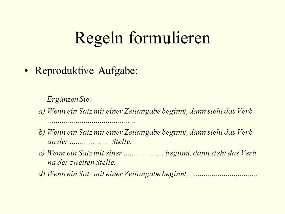 Regeln formulieren Reproduktive Aufgabe: Ergänzen Sie: a) Wenn ein Satz mit einer Zeitangabe beginnt, dann steht das Verb.............................