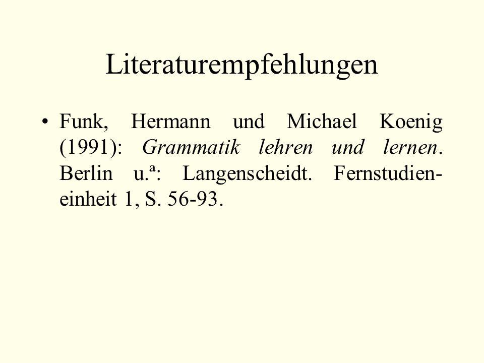 Literaturempfehlungen Funk, Hermann und Michael Koenig (1991): Grammatik lehren und lernen. Berlin u.ª: Langenscheidt. Fernstudien- einheit 1, S. 56-9