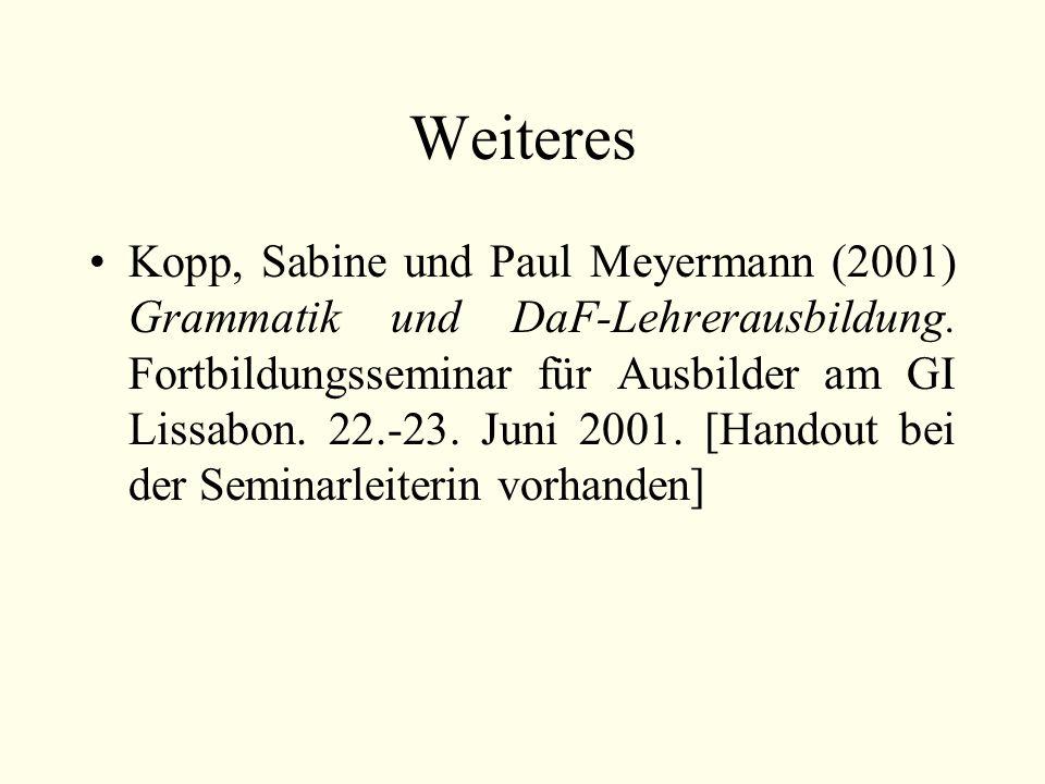 Weiteres Kopp, Sabine und Paul Meyermann (2001) Grammatik und DaF-Lehrerausbildung. Fortbildungsseminar für Ausbilder am GI Lissabon. 22.-23. Juni 200