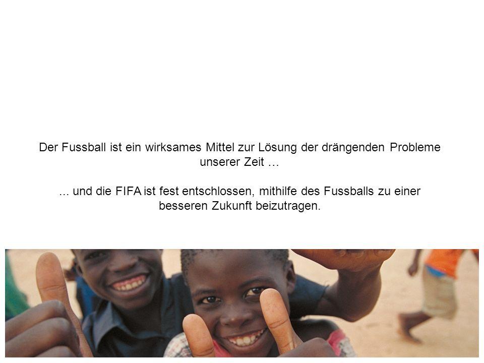 Der Fussball ist ein wirksames Mittel zur Lösung der drängenden Probleme unserer Zeit …...