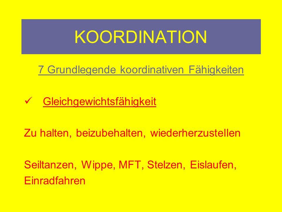 KOORDINATION 7 Grundlegende koordinativen Fähigkeiten Orientierungsfähigkeit zielangepasste Veränderung der Lage und Bewegung des Köpers im Raum Trampolinspringen, Tauchen, Tormanntraining, Ballspiele