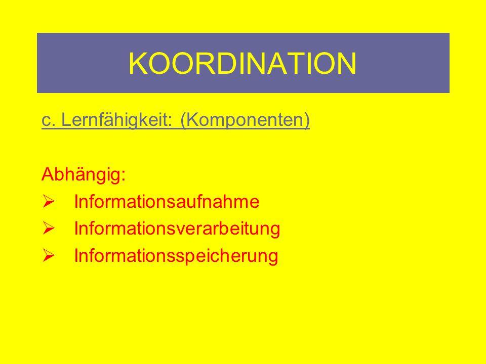 KOORDINATION Verwandt: Gewandtheit Das sind Fähigkeiten durch die Prozesse der Bewegungssteuerung und –regelung bestimmt werden.